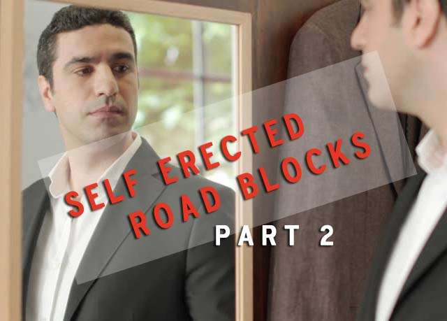 BLOG: SELF ERECTED ROAD BLOCKS PART 2